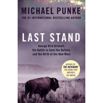 Last Stand: George Bird Grinnell, the Battle to Save the Buffalo, and the Birth of the New West by Michael Punke, 9780008189341