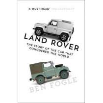 Land Rover: The Story of the Car that Conquered the World by Ben Fogle, 9780008194253
