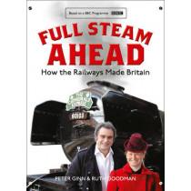 Full Steam Ahead: How the Railways Made Britain by Peter Ginn, 9780008194314