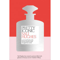 Pretty Iconic: A Personal Look at the Beauty Products that Changed the World by Sali Hughes, 9780008194536