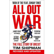 All Out War: The Full Story of How Brexit Sank Britain's Political Class by Tim Shipman, 9780008215170