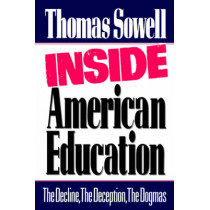 Inside American Education: The Decline, the Deception, the Dogmas by Thomas Sowell, 9780029303306