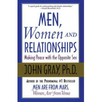 Men, Women and Relationships: Making Peace With the Opposite Sex by John Gray, 9780060507862