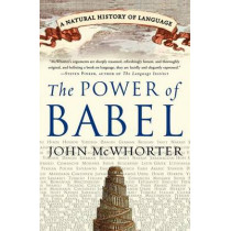 The Power of Babel: A Natural History of Language by Professor of Linguistics John McWhorter, 9780060520854
