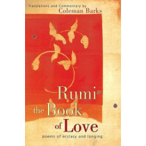 Rumi The Book Of Love: Poems of Ecstasy and Longing by Barks, Coleman, 9780060523169