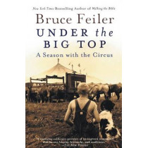 Under the Big Top: A Season with the Circus by Bruce Feiler, 9780060527020