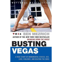 Busting Vegas: A True Story of Monumental Excess, Sex, Love, Violence, and Beating the Odds by Ben Mezrich, 9780060575120