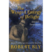 The Winged Energy of Delight: Selected Translations by Robert Bly, 9780060575861
