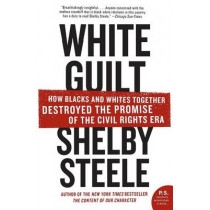 White Guilt: How Blacks and Whites Together Destroyed the Promise of the Civil Rights Era by Shelby Steele, 9780060578633