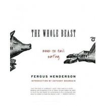 The Whole Beast: Nose to Tail Eating by Fergus Henderson, 9780060585365