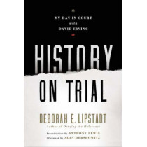 History on Trial: My Day in Court with a Holocaust Denier by Deborah E. Lipstadt, 9780060593773