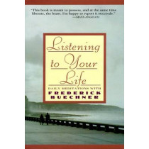 Listen to Your Life: Daily Meditations with Frederick Buechner by Frederick Buechner, 9780060698645