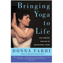 Bringing Yoga to Life: The Everyday Practice of Enlightened Living by Donna Farhi, 9780060750466