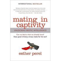Mating in Captivity: Unlocking Erotic Intelligence by Esther Perel, 9780060753641