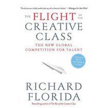 The Flight of the Creative Class: The New Global Competition for Talent by Richard Florida, 9780060756918