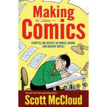 Making Comics: Storytelling Secrets of Comics, Manga and Graphic Novels by Scott McCloud, 9780060780944