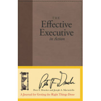 The Effective Executive in Action: A Journal for Getting the Right Things Done by Peter Ferdinand Drucker, 9780060832629
