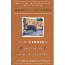 Fly Fishing Through the Midlife Crisis by Howell Raines, 9780060834647