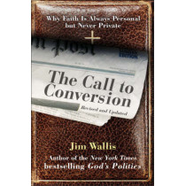 The Call to Conversion: Why Faith is Always Personal But Never Private by Jim Wallis, 9780060842376