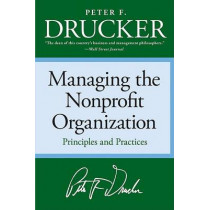 Managing the Non-Profit Organization: Principles and Practices by Peter F Drucker, 9780060851149