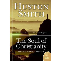 The Soul Of Christianity: Restoring The Great Tradition by Huston Smith, 9780060858353