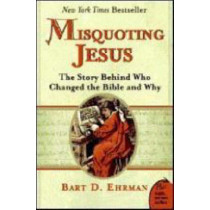 Misquoting Jesus: The Story Behind Who Changed The Bible And Why by Bart D. Ehrman, 9780060859510