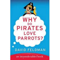 Why Do Pirates Love Parrots? by David Feldman, 9780060888435