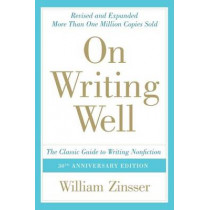 On Writing Well: The Classic Guide To Writing Non Fiction by William Zinsser, 9780060891541