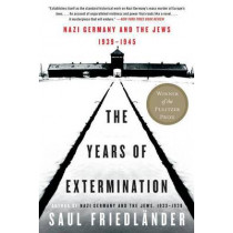 The Years of Extermination: Nazi Germany and the Jews, 1939-1945 by Saul Friedlander, 9780060930486