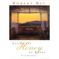 Eating the Honey of Words: New and Selected Poems by Robert Bly, 9780060930691