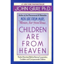 Children Are from Heaven: Positive Parenting Skills for Raising Cooperative, Confident, and Compassionate Children by John Gray, 9780060930998