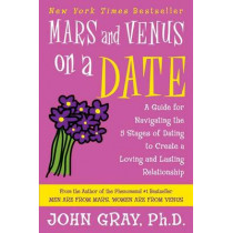 Mars and Venus on a Date: A Guide for Navigating the 5 Stages of Dating to Create a Loving and Lasting Relationship by John Gray, 9780060932213