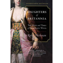 Daughters of Britannia: The Lives and Times of Diplomatic Wives by Katie Hickman, 9780060934231