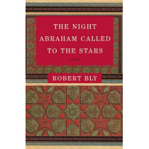 The Night Abraham Called to the Stars: Poems by Robert Bly, 9780060934446