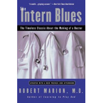 The Intern Blues: The Timeless Classic about the Making of a Doctor by Robert Marion, 9780060937096