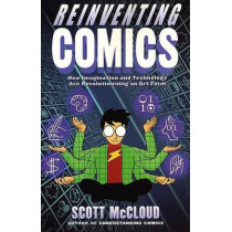 Reinventing Comics: How Imagination And Technology Are Revolutionizing An Art Form by McCloud, Scott, 9780060953508