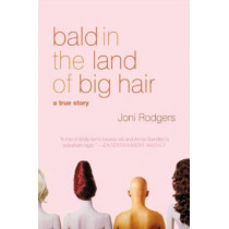 Bald in the Land of Big Hair: A True Story by Joni Rodgers, 9780060955267