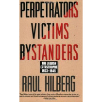Perpetrators Victims Bystanders: The Jewish Catastrophe 1933-1945 by Raul Hilberg, 9780060995072