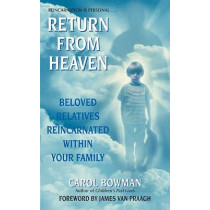 Return from Heaven: Beloved Relatives Reincarnated Within Your Family by Carol Bowman, 9780061030444