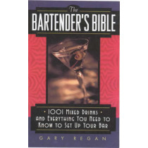 The Bartender's Bible: 1001 Mixed Drinks and Everything You Need to Know to Set Up Your Bar by Gary Regan, 9780061092206