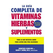 La Guia Completa de Vitaminas, Hierbas Y Suplementos: Todo Lo Que Necesita Saber Para Llevar Una Vida Saludable by Winifred Conkling, 9780061137754