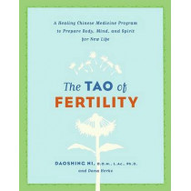 The Tao of Fertility: A Healing Chinese Medicine Program to Prepare Body, Mind, and Spirit for New Life by Daoshing Ni, 9780061137853
