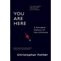 You Are Here: A Portable History of the Universe by Christopher Potter, 9780061137877