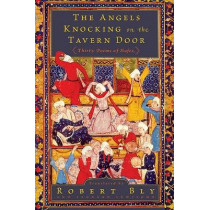 The Angels Knocking on the Tavern Door: Thirty Poems of Hafez by Robert Bly, 9780061138843