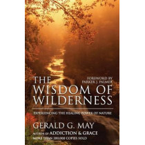 The Wisdom of Wilderness: Experiencing the Healing Power of Nature by Gerald G May, 9780061146633