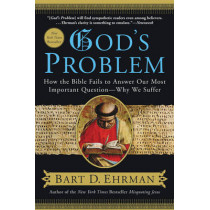 God's Problem: How the Bible Fails to Answer Our Most Important Question--Why We Suffer by Bart D. Ehrman, 9780061173929