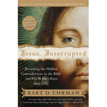 Jesus, Interrupted: Revealing the Hidden Contradictions in the Bible (And Why We Don't Know About Them) by Bart D. Ehrman, 9780061173943