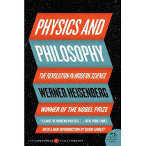Physics and Philosophy: The Revolution in Modern Science by Werner Heisenberg, 9780061209192