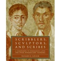 Scribblers, Sculptors, and Scribes: A Companion to Wheelock's Latin and Other Introductory Textbooks by Richard A. LaFleur, 9780061259180