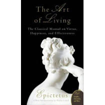 Art of Living: The Classical Mannual on Virtue, Happiness, and Effectiveness by Epictetus, 9780061286056